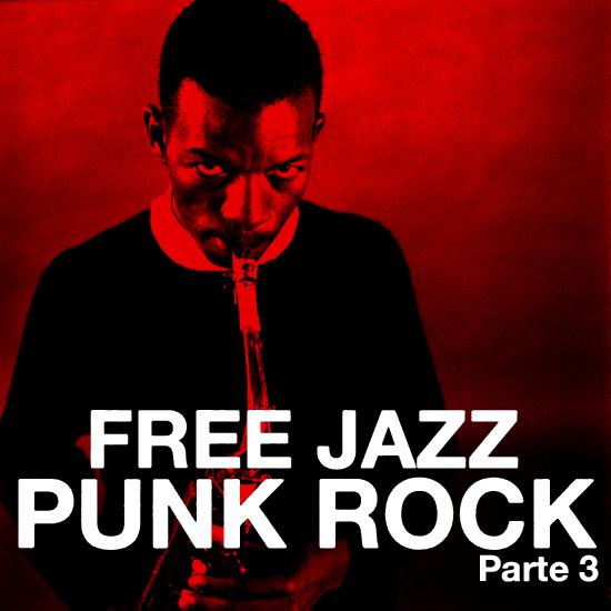 Free Jazz Punk Rock (Parte 3 y Última)