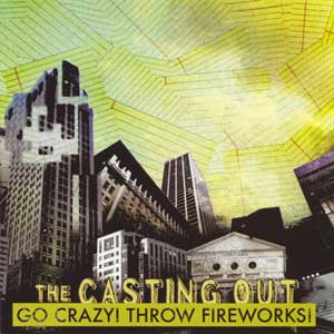 The Casting Out «Go Crazy! Throw Fireworks!» CD (Autoproducido)