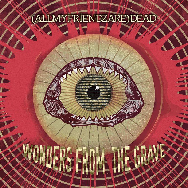 (Allmyfriendzare) Dead: Wonder from the grave